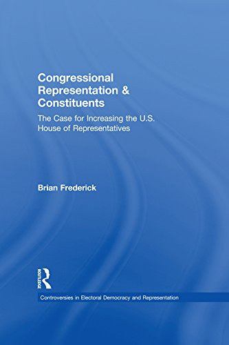 Congressional Representation & Constituents: The Case for Increasing the U.S. House of Representatives (Controversies in Electoral Democracy and Representation)