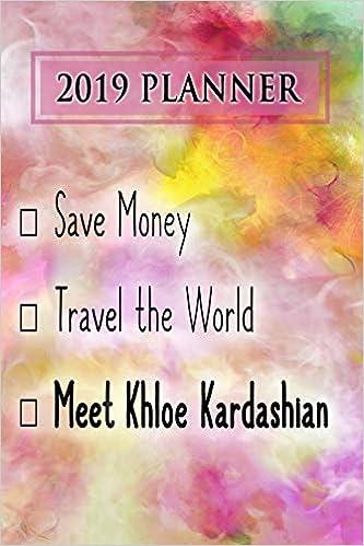 a548ae8819 2019 Planner: Save Money, Travel The World, Meet Khloe Kardashian ...