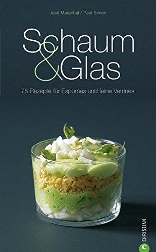 Schaum & Glas: 80 Rezepte für Espumas und feine Verrines (Rezept Gläser Uk)