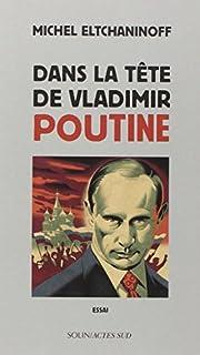 Dans la tête de Vladimir Poutine : essai, Eltchaninoff, Michel