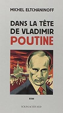 Dans la tête de Vladimir Poutine par Eltchaninoff