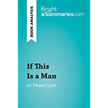 If This Is a Man by Primo Levi (Book Analysis): Detailed Summary, Analysis and Reading Guide (BrightSummaries.com)