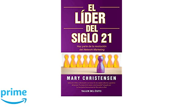 El lider del siglo 21 / Be a Network Marketing Leader: Haz ...