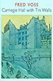 img - for Carnegie Hall with Tin Walls by Fred Voss (1998-11-18) book / textbook / text book