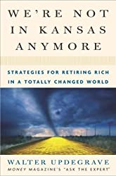 We're Not In Kansas Anymore: Strategies for Retiring Rich in a Totally Changed World