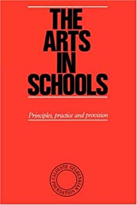 The Arts in Schools: Principles, Practice and Provision