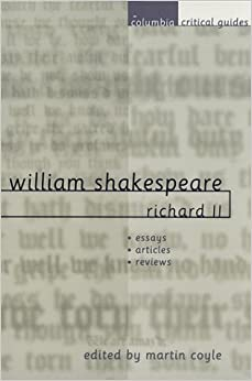 William Shakespeare: Richard II: Essays, Articles, Reviews (Columbia Critical Guides)