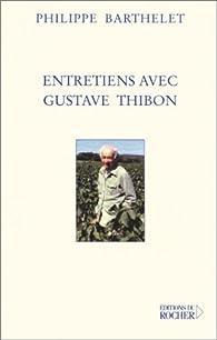 Entretiens avec Gustave Thibon par Philippe Barthelet