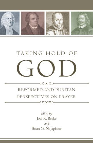 Taking Hold of God: Reformed and Puritan Perspectives on Prayer cover