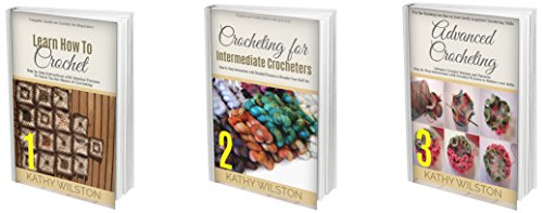 Crochet: BOX SET: The Complete Guide on How to Crochet.Go from Beginner to Expert with this Series Today! (Crocheting Boxset) by [Wilston, Kathy]