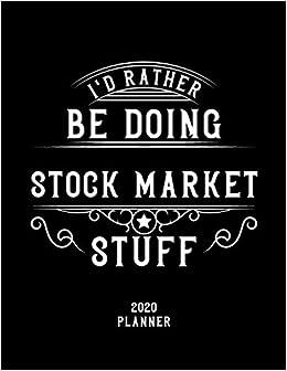 I'd Rather Be Doing Stock Market Stuff 2020 Planner: Stock Market