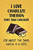 I Love Charlize Theron More Than Chocolate (Or About The Same, Which Is A Lot!): Charlize Theron Designer Notebook