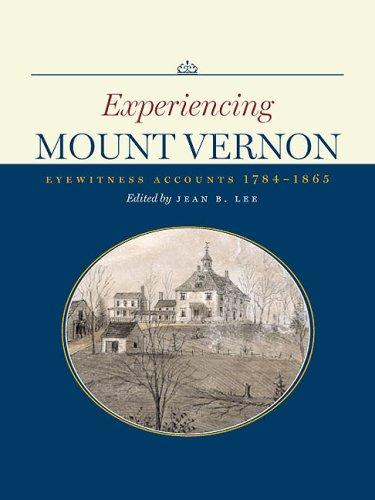 Mount Present Vernon - Experiencing Mount Vernon: Eyewitness Accounts, 1784-1865
