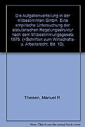 Die Aufgabenverteilung in der mitbestimmten GmbH. Eine empirische Untersuchung der statuarischen Regelungsstruktur nach dem Mitbestimmungsgesetz 1976
