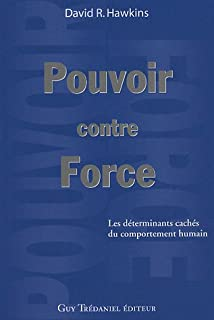 Pouvoir contre la force : les déterminants cachés du comportement humain, Hawkins, David R.