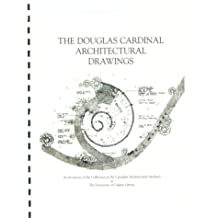 The Douglas Cardinal Architectural Drawings: An Inventory of the Collection at the Canadian Architectural Archives at the University of Calgary Library