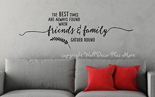 Wall Decor Plus More WDPM3419 Best Times When Friends and Family Gather Round Vinyl Wall Decal, 34 x 11