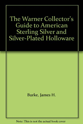 's Guide to American Sterling Silver and Silver-Plated Holloware (Sterling Holloware)