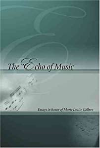 The Echo of Music: Essays in Honor of Marie Louise Gollner (Detroit Monographs in Musicology) Blair Sullivan and Marie Louise Martinez-Gollner