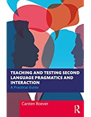 Teaching and Testing Second Language Pragmatics and Interaction: A Practical Guide