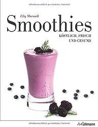 Smoothies: Köstlich, frisch und gesund von Eliq Maranik Ausgabe 1 (2012)