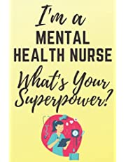 I'm A Mental Health Nurse what's your superpower?: Nursing Student Future Nurse Life Journal/Notebook Blank Lined Ruled 6x9 100 Pages Journal Diary Gift LPN RN CNA School
