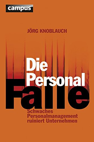 Die Personalfalle: Schwaches Personalmanagement ruiniert Unternehmen
