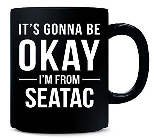 It's Gonna Be Okay I'm From Seatac City Cool Gift - Mug]()