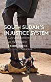South Sudans Injustice System: Law and Activism on the Frontline (African Arguments)
