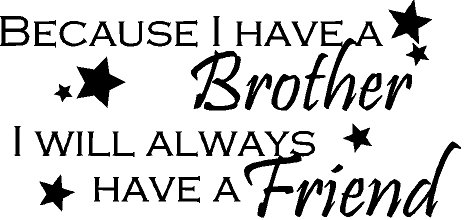 (WALL DECAL VINYL LETTERS BECAUSE I HAVE A BROTHER I WILL ALWAYS HAVE A FRIEND BOYS ROOM HOME DECOR)