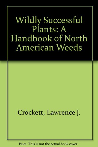 Wildly Successful Plants: A Handbook of North American Weeds