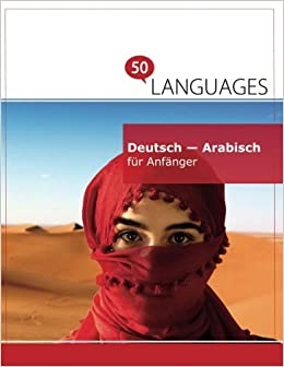 Deutsch - Arabisch für Anfänger: Ein Buch In 2 Sprachen (Multilingual Edition)