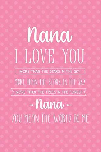 (Nana I Love You More Than The Stars In The Sky More Than The Stars In The Sky More Than The Trees In The Forest Nana You Mean The World To Me: Blank ... 120 Pages 6x9 Paperback Mother Grandmother 5)