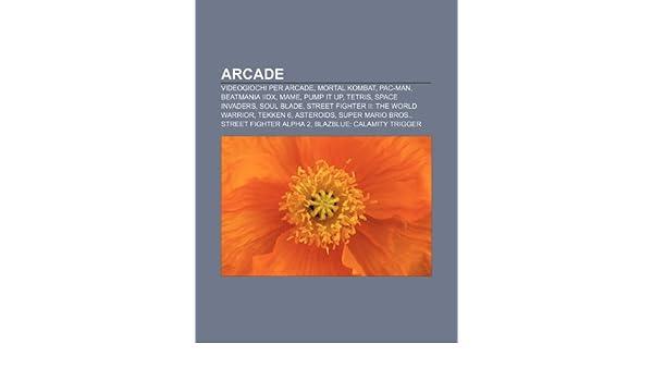 Arcade: Videogiochi per Arcade, Mortal Kombat, Pac-Man, Beatmania IIDX, MAME, Pump It Up, Tetris, Space Invaders, Soul Blade: Amazon.es: Fonte: Wikipedia: ...