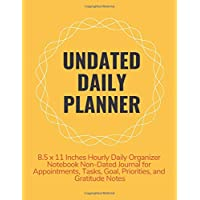 Undated Daily Planner: 8.5 x 11 Inches Hourly Daily Organizer Notebook Non-Dated Journal for Appointments, Tasks, Goal, Priorities, and Gratitude Notes (Volume 6)