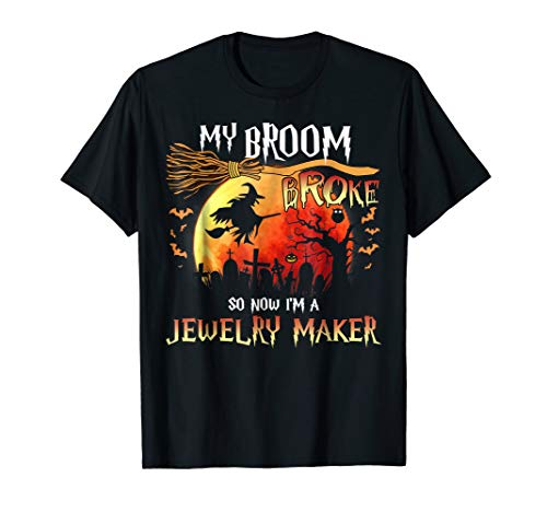My Broom Broke So I Now I'm A Jewelry Maker T-Shirt Funny