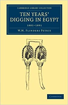 Ten Years' Digging in Egypt: 1881–1891 (Cambridge Library Collection - Egyptology)