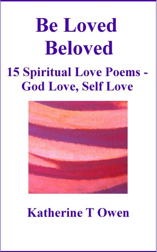 Be Loved, Beloved - 15 Spiritual Love Poems, God Love, Self Love