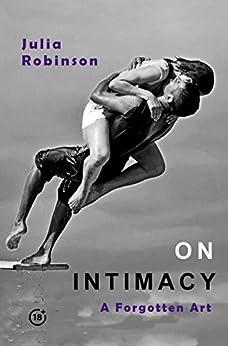 ON INTIMACY: A Forgotten Art (English Edition) por [Robinson, Julia]