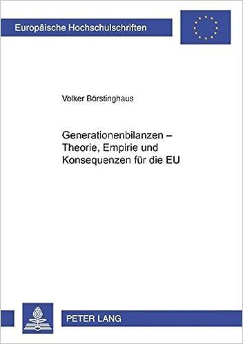 Generationenbilanzen - Theorie, Empirie Und Konsequenzen Fuer Die Eu (Europaeische Hochschulschriften / European University Studie)