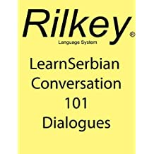 Learn Serbian Conversation 101 Dialogues (Rilkey Language Systems)