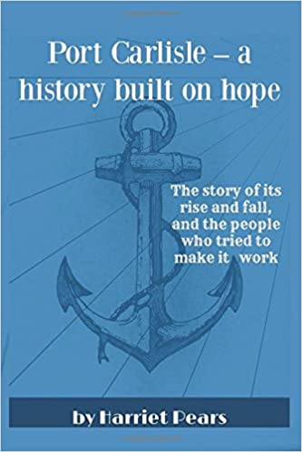 Port Carlisle - a History built on Hope: The story of its