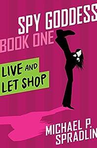 Live and Let Shop (Spy Goddess Book 1)