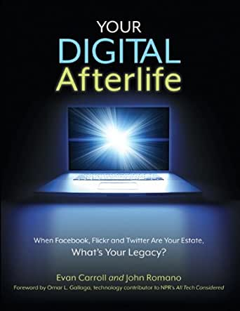 Your Digital Afterlife: When Facebook, Flickr and Twitter Are Your