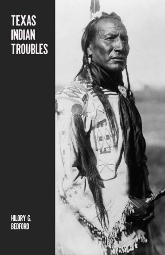 Texas Indian Troubles: The Most Thrilling Events in the History of Texas