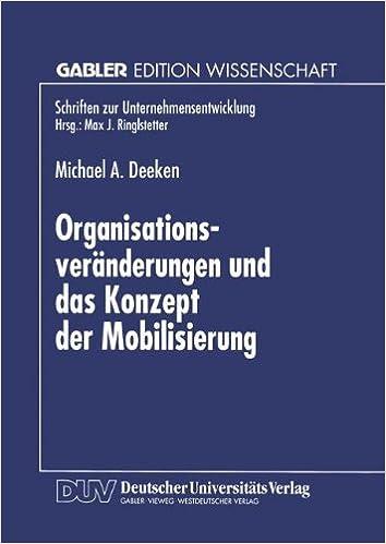 Organisationsveränderungen und das Konzept der Mobilisierung: Theoretische Aussagen Und Praktische Erkenntnisse Aus Einer Fallstudie Im Bankensektor . ... (Schriften zur Unternehmensentwicklung)