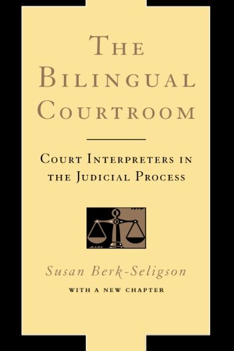 The Bilingual Courtroom: Court Interpreters in the Judicial Process (With a New Chapter) by University of Chicago Press