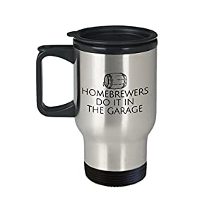 Home Brewing Gift – Funny Craft Beer Present – Homebrewers Do It In The Garage – Beer Lover Travel Mug