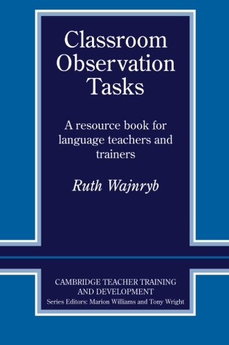 Classroom Observation Tasks: A Resource Book for Language Teachers and Trainers (Cambridge Teacher Training and Development)