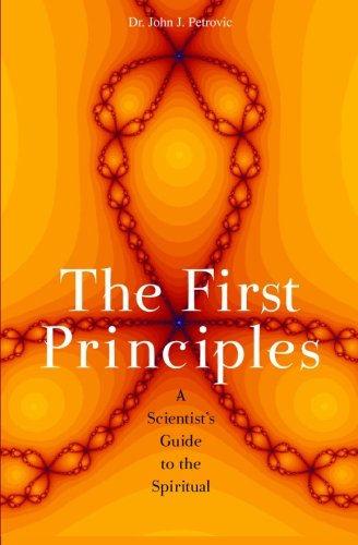 The First Principles: A Scientist's Guide to the Spiritual